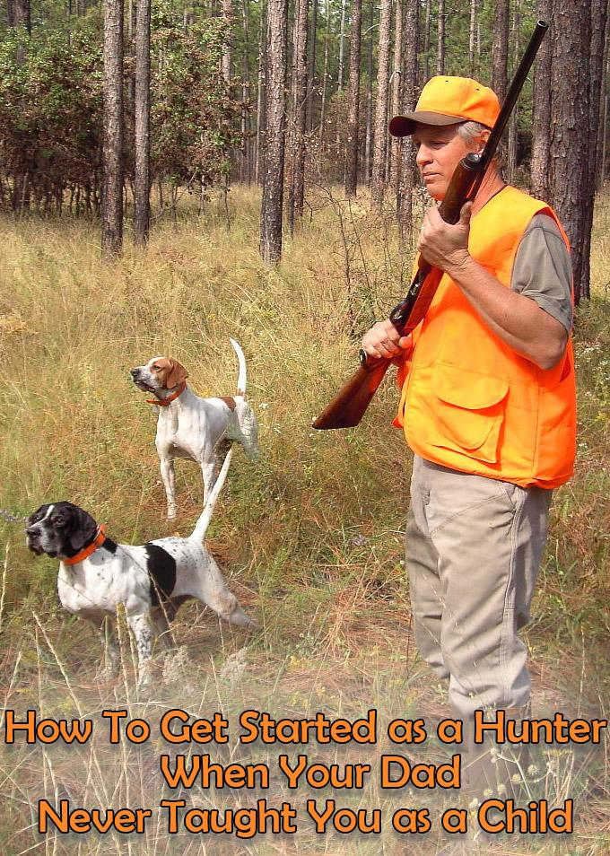 how to get started as a hunter when your dad never taught you as a child