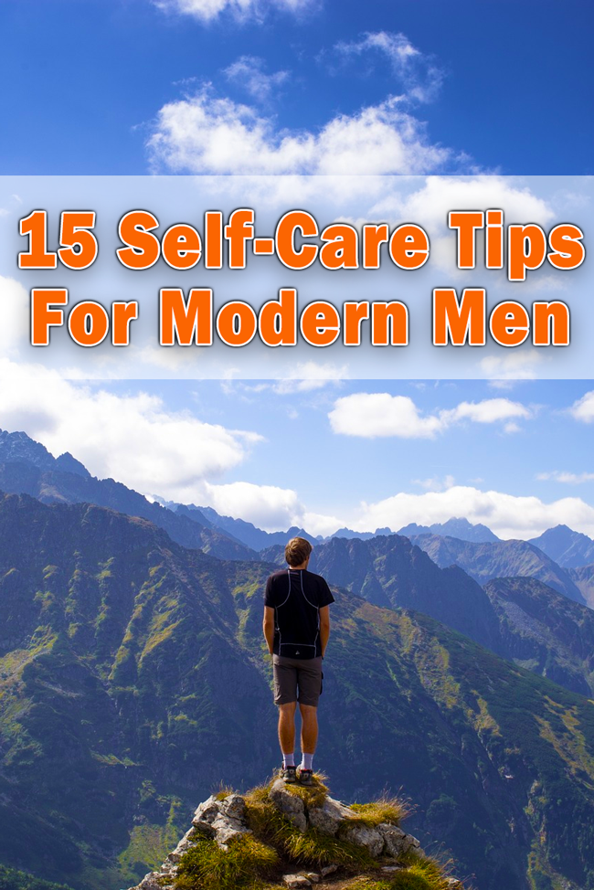 15 self care tips for modern men looking to recenter their mental emotional and physical health